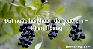 Đất nước hân hoan đón các em – Phan Hoàng