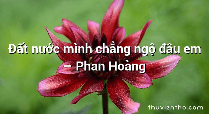Đất nước mình chẳng ngộ đâu em – Phan Hoàng