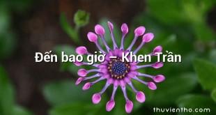 Đến bao giờ – Khen Trần
