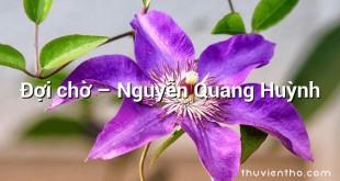 Đợi chờ – Nguyễn Quang Huỳnh