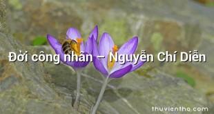 Đời công nhân – Nguyễn Chí Diễn