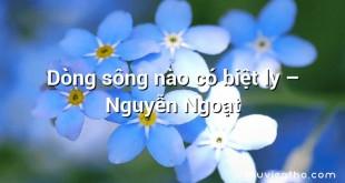 Dòng sông nào có biệt ly – Nguyễn Ngoạt