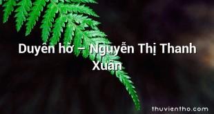 Duyên hờ – Nguyễn Thị Thanh Xuân