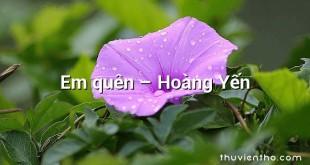 Em quên – Hoàng Yến