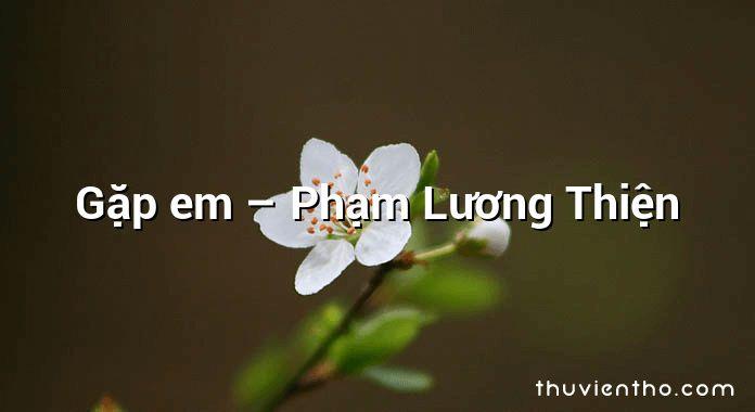 Gặp em – Phạm Lương Thiện