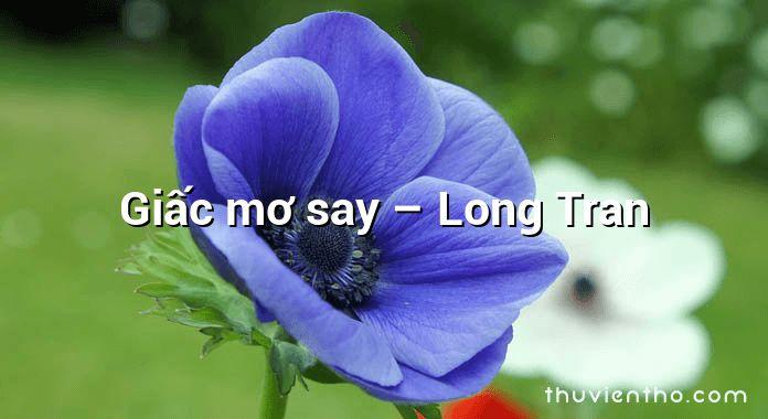 Giấc mơ say – Long Tran