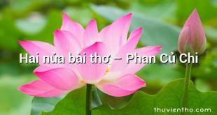 Hai nửa bài thơ – Phan Củ Chi