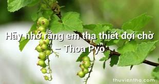 Hãy nhớ rằng em tha thiết đợi chờ – Thoa Pyo