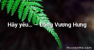 Hãy yêu… – Đặng Vương Hưng