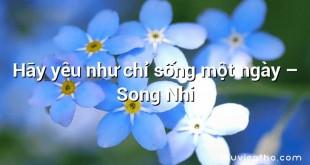 Hãy yêu như chỉ sống một ngày – Song Nhi