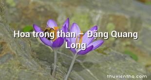 Hoa trong than – Đặng Quang Long