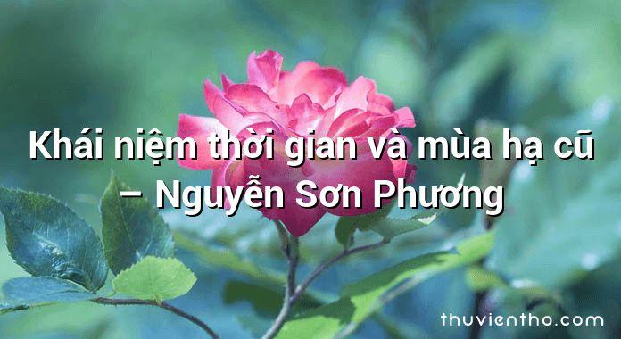 Khái niệm thời gian và mùa hạ cũ – Nguyễn Sơn Phương