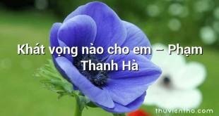 Khát vọng nào cho em – Phạm Thanh Hà