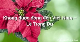 Không được động đến Việt Nam – Lê Trọng Dự