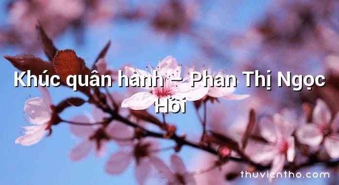 Khúc quân hành – Phan Thị Ngọc Hồi
