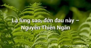 Lạ lùng sao, đớn đau này – Nguyễn Thiên Ngân