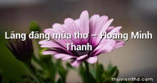 Lãng đãng mùa thơ – Hoàng Minh Thanh