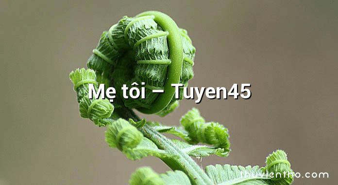 Mẹ tôi – Tuyen45