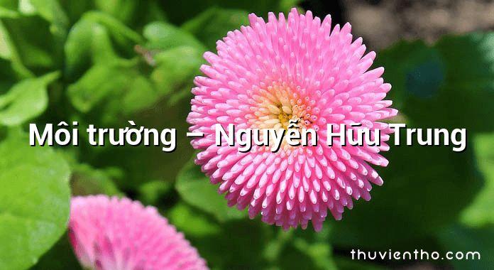 Môi trường – Nguyễn Hữu Trung