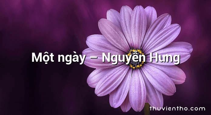 Một ngày – Nguyễn Hưng