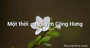 Một thời – Nguyễn Công Hưng