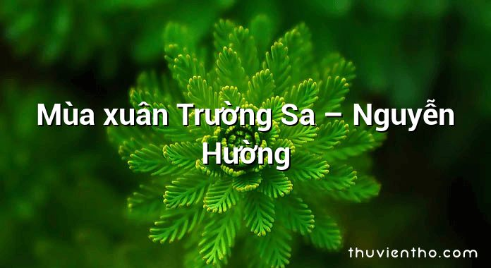 Mùa xuân Trường Sa – Nguyễn Hường