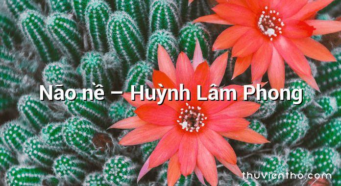 Não nề – Huỳnh Lâm Phong