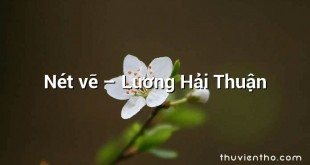 Nét vẽ – Lương Hải Thuận