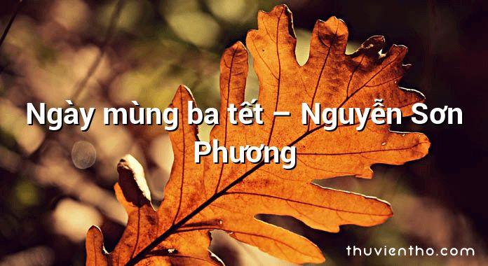 Ngày mùng ba tết – Nguyễn Sơn Phương