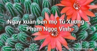 Ngày xuân bên mộ Tú Xương – Phạm Ngọc Vĩnh