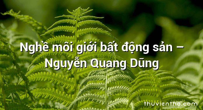 Nghề môi giới bất động sản – Nguyễn Quang Dũng