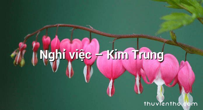 Nghỉ việc – Kim Trung