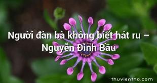 Người đàn bà không biết hát ru – Nguyễn Đình Bầu