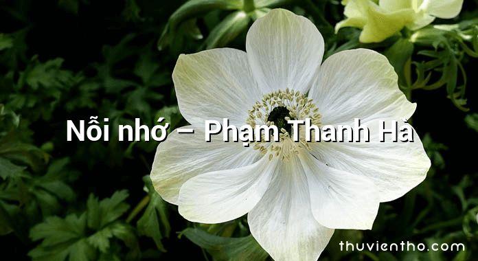Nỗi nhớ – Phạm Thanh Hà