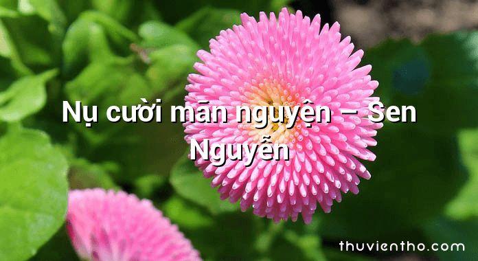 Nụ cười mãn nguyện – Sen Nguyễn