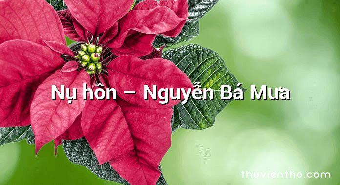 Nụ hôn – Nguyễn Bá Mưa