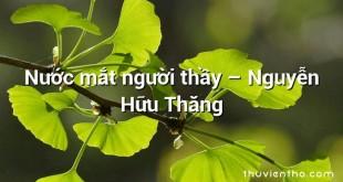 Nước mắt người thầy – Nguyễn Hữu Thăng
