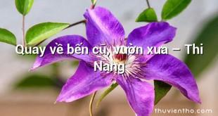 Quay về bến cũ, vườn xưa – Thi Nang