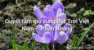 Quyết tâm giữ vững Đất Trời Việt Nam – Phan Hoàng