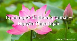 Tạ ơn người đã thương ta mãi – Nguyễn Thiên Ngân