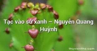 Tạc vào sử xanh – Nguyễn Quang Huỳnh