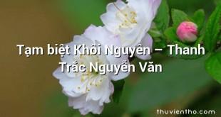 Tạm biệt Khôi Nguyên – Thanh Trắc Nguyễn Văn