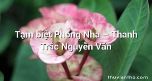 Tạm biệt Phong Nha – Thanh Trắc Nguyễn Văn