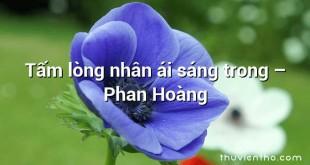 Tấm lòng nhân ái sáng trong – Phan Hoàng