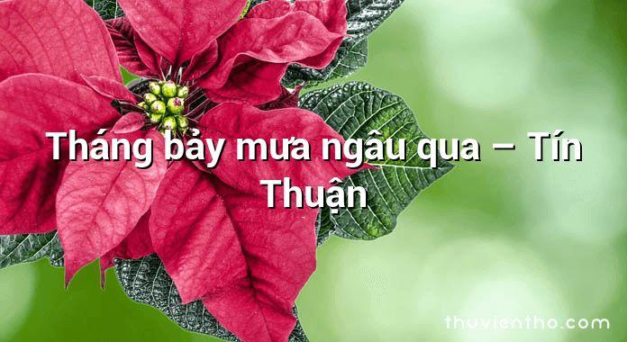 Tháng bảy mưa ngâu qua – Tín Thuận