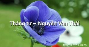 Tháng tư – Nguyễn Văn Thái