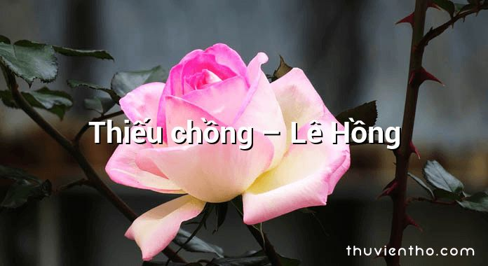 Thiếu chồng – Lê Hồng