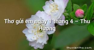 Thơ gửi em ngày 1 tháng 4 – Thu Hương