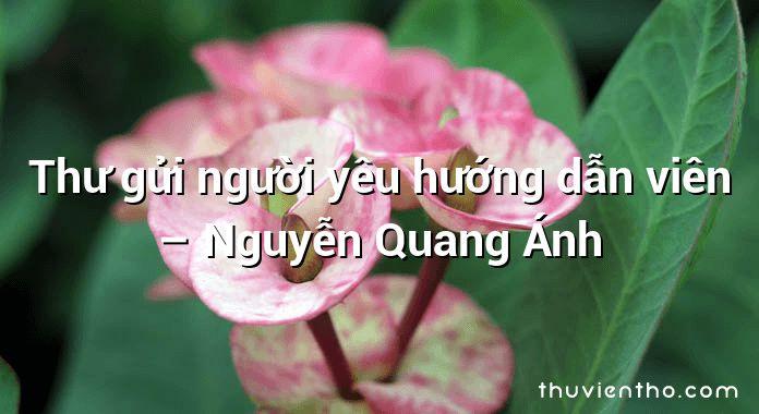Thư gửi người yêu hướng dẫn viên – Nguyễn Quang Ánh