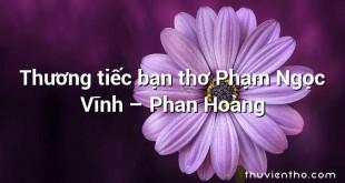 Thương tiếc bạn thơ Phạm Ngọc Vĩnh – Phan Hoàng